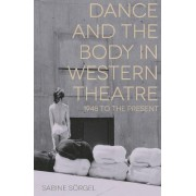 Dance and the Body in Western Theatre by Sabine S