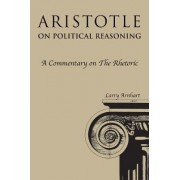 Aristotle on Political Reasoning by Larry Arnhart