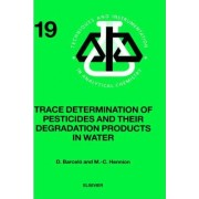 Trace Determination of Pesticides and Their Degradation Products in Water by Damia Barcelo