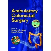 Ambulatory Colorectal Surgery by Laurence R. Sands