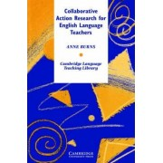Collaborative Action Research for English Language Teachers by Anne Burns
