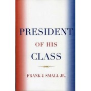 President of His Class by Frank J. Small