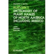 Elsevier's Dictionary of Plant Names of North America,Including Mexico by R. C. White