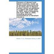Pioneers of Menard and Mason Counties; Made Up of Personal Reminiscences of an Early Life in Menard by Onstot