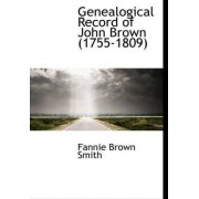 Genealogical Record of John Brown 1755-1809 by Fannie Brown Smith
