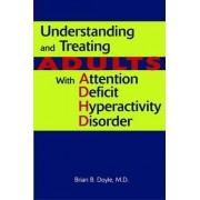 Understanding and Treating Adults With Attention Deficit Hyperactivity Disorder by Brian B. Doyle