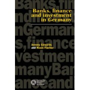 Banks, Finance and Investment in Germany by Jeremy Edwards