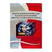 Aspecte juridico-istorice ale succesiunii statelor in dreptul international public