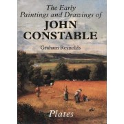 The Earlier Paintings and Drawings of John Constable by Graham Reynolds