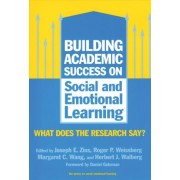 Building Academic Success on Social and Emotional Learning by Joseph E. Zins