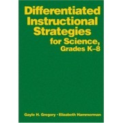 Differentiated Instructional Strategies for Science, Grades K-8 by Gayle H. Gregory
