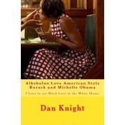 Alkebulan Love American Style Barack and Michelle Obama by Love Dan Edward Knight Sr