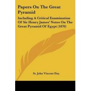 Papers On The Great Pyramid by St. John Vincent Day