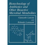 Biotechnology of Antibiotics and Other Bioactive Microbial Metabolites by Giancarlo Lancini