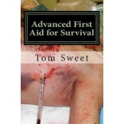 Advanced First Aid for Survival by Tom Sweet