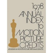Annual Index to Motion Picture Credits 1978. by Academy of Motion Picture Arts & Sciences