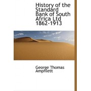 History of the Standard Bank of South Africa Ltd 1862-1913 by George Thomas Amphlett