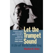 Let the Trumpet Sound: a Life of Martin Luther King Jr by Stephen B. Oates