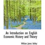 An Introduction on English Economic History and Theory by William James Ashley