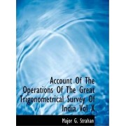 Account of the Operations of the Great Trigonometrical Survey of India Vol X by Major G Strahan