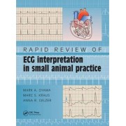 Rapid Review of ECG Interpretation in Small Animal Practice by Mark A. Oyama