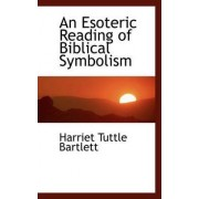 An Esoteric Reading of Biblical Symbolism by Harriet Tuttle Bartlett