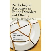 Psychological Responses to Eating Disorders and Obesity by Julia Buckroyd