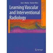 Learning Vascular and Interventional Radiology by J.J. Munoz Ruiz-Canela