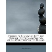 Journal of Researches Into the Natural History and Geology of the Countries Visited During by Professor Charles Darwin