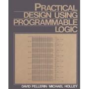 Practical Design Using Programmable Logic by David Pellerin