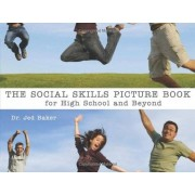 Jed Baker The Social Skills Picture Book: For High School and Beyond