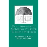 Electromagnetic Modeling by Finite Element Methods by Joao Pedro a. Bastos