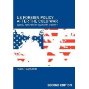 US Foreign Policy After the Cold War by Fraser Cameron