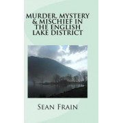 Murder, Mystery & Mischief in the English Lake District by Sean Frain