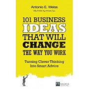101 Business Ideas That Will Change the Way You Work by Antonio E. Weiss