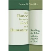 The Dance Between God and Humanity by Bruce K. Waltke