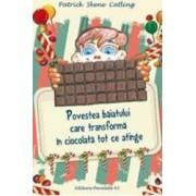 Povestea baiatului care transforma in ciocolata tot ce atinge - Patrick Skene Catling