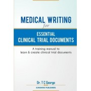 Medical Writing for Essential Clinical Trial Documents by Dr T C George