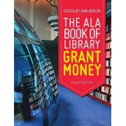 The ALA Big Book of Library Grant Money by Ann Kepler