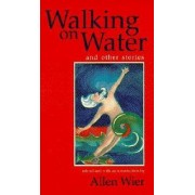 Walking on Water and Other Stories by Allen Wier