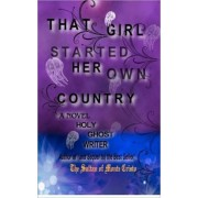 That Girl Started Her Own Country by Holy Ghost Writer