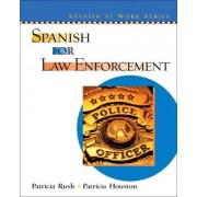 Spanish for Law Enforcement by Patricia Rush