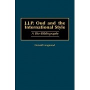 J.J.P. Oud and the International Style by Donald Langmead