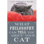 What Philosophy Can Tell You About Your Cat by Steven D. Hales