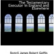 The Testamentary Executor in England and Elsewhere by Romril James Robert Goffin