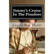 Jimmy's Cruise in the Pinafore by Louisa May Alcott