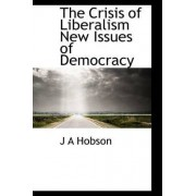 The Crisis of Liberalism New Issues of Democracy by J A Hobson