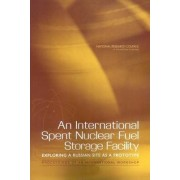 An International Spent Nuclear Fuel Storage Facility, Exploring a Russian Site as a Prototype by Committee on the Scientific Aspects of an International Spent Fuel Repository in Russia