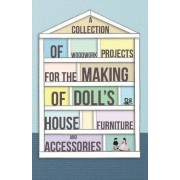 A Collection of Woodwork Projects For the Making of Doll's House Furniture and Accessories by Anon