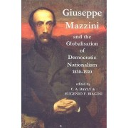 Giuseppe Mazzini and the Globalization of Democratic Nationalism, 1830-1920 by C. a. Bayly